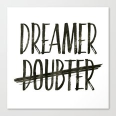 I'm A Dreamer Not A Doubter Art Print  Canvas Print