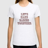Let's Make Babies Togeth… Womens Fitted Tee Ash Grey SMALL