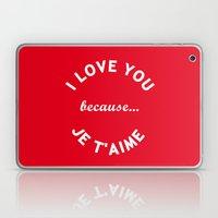 I Love You Because Je T'Aime iPhone 4 5 6, ipod, ipad case Samsung Galaxy Laptop & iPad Skin