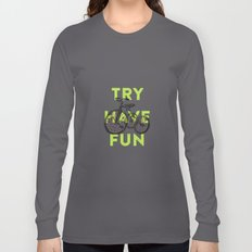 Try have fun Long Sleeve T-shirt