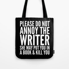 Please do not annoy the writer. She may put you in a book and kill you. (Black & White) Tote Bag