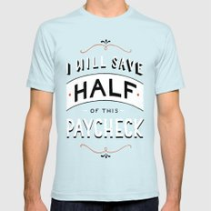 I'll Save Half of This Paycheck SMALL Light Blue Mens Fitted Tee