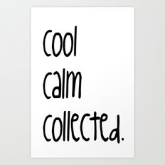 cool,calm,collected Art Print