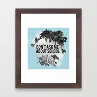 Don't Ask Me About School - B&W Framed Art Print