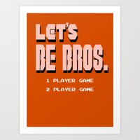 Let's be Bros Art Print