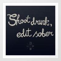 Shoot drunk, edit sober. Art Print