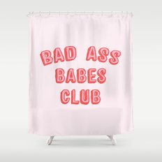 BAD ASS BABES CLUB Shower Curtain