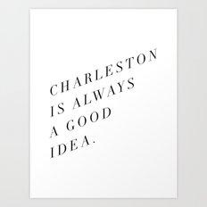 charleston is always a good idea Art Print
