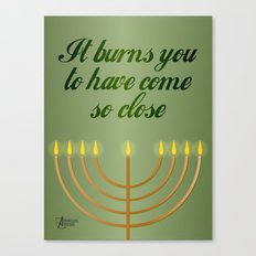 It burns you to have come so close Canvas Print