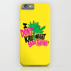 I Don't Kale What You Think. Slim Case iPhone 6s