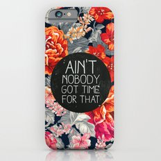Ain't Nobody Got Time For That iPhone 6 Slim Case