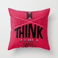 I don't even think about you. Throw Pillow