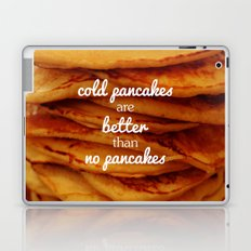 Cold pancakes are better than no pancakes Laptop & iPad Skin