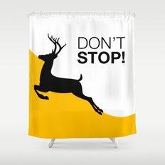 DON'T STOP DEER Shower Curtain
