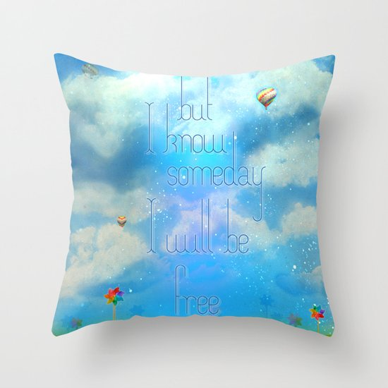Someday I'll be free Throw Pillow