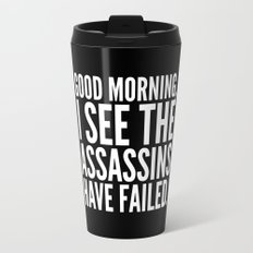 Good morning, I see the assassins have failed. (Black) Travel Mug