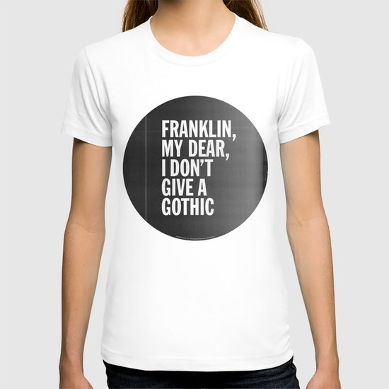 Franklin, my dear, I don't give a gothic T-shirt