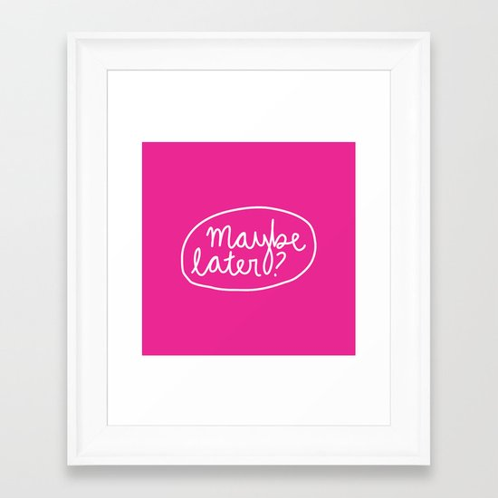 Maybe Later? Framed Art Print