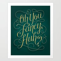 Oh You Fancy, Huh? Art Print