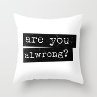 all wrong Throw Pillow
