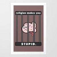 Religion Makes You Stupi… Art Print