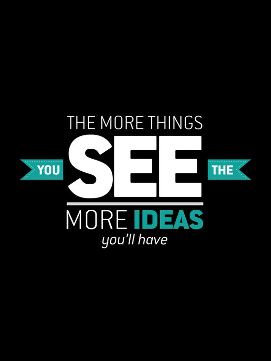 ...The More Ideas You'll Have Art Print