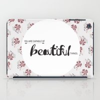 You are capable of Beautiful things.  iPad Case
