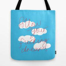 FOLLOW YOUR FUCKING DREAMS. Tote Bag