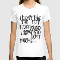 T-shirt featuring I Did Not Fail by jUNki