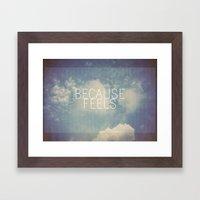Because Feels Framed Art Print