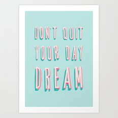 Don't Quit Your Day Dream Art Print