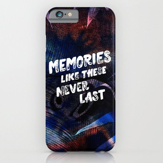 memories like these never last iPhone & iPod Case