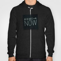 All We Have Is Now Hoody