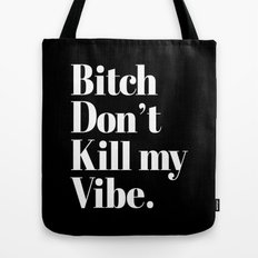Bitch don't kill my vibe. Tote Bag