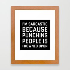 I'M SARCASTIC BECAUSE PUNCHING PEOPLE IS FROWNED UPON (Black & White) Framed Art Print