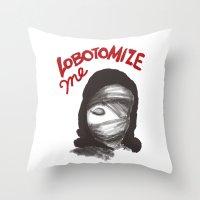 Lobotomize Me. Throw Pillow