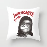 Lobotomize Me. Throw Pillow