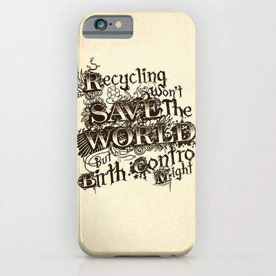 Recycling wont save the World iPhone & iPod Case