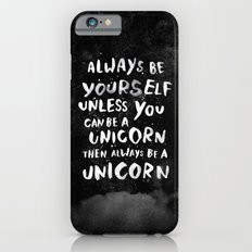 Always Be Yourself. Unle… iPhone 6 Slim Case