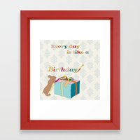 Every day is like a birthday Framed Art Print