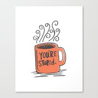 You're stupid Canvas Print