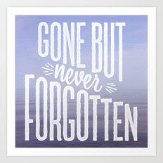 Gone But Never Forgotten Art Print