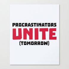 Procrastinators Unite Funny Quote Canvas Print