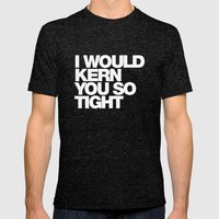 I WOULD KERN YOU SO TIGH… Mens Fitted Tee Tri-Black SMALL
