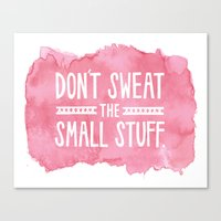 Don't Sweat The Small St… Canvas Print