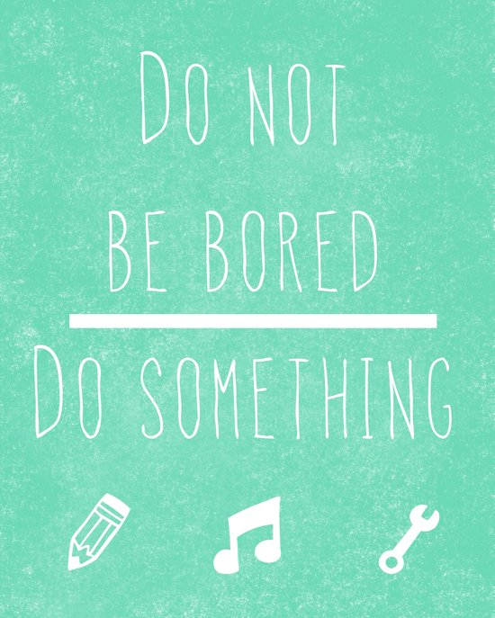 Do not be bored do something Art Print