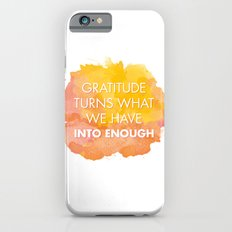 Gratitude turns what we have into enough Slim Case iPhone 6s