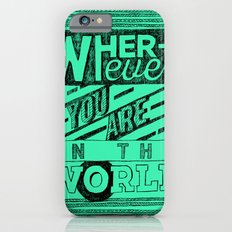 Wherever You Are  iPhone 6 Slim Case