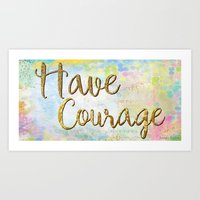 Have Courage Art Print