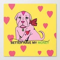 Bitch Better Have My Money Canvas Print